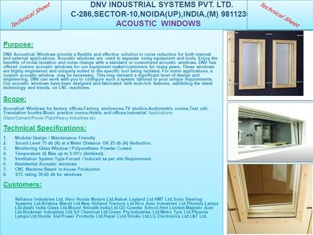 DNV INDUSTRIAL SYSTEMS PVT. LTD. C-286,SECTOR-10,NOIDA(UP),INDIA,(M) 9811235614 ACOUSTIC WINDOWS Purpose: DNV Acoustical Windows provide a flexible and.