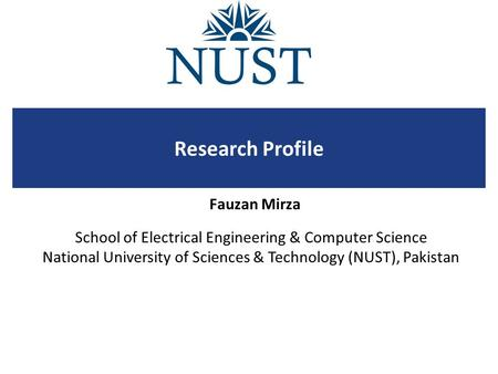 School of Electrical Engineering & Computer Science National University of Sciences & Technology (NUST), Pakistan Research Profile Fauzan Mirza.