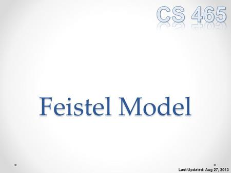 Feistel Model Last Updated: Aug 27, 2013. Feistel Cipher Structure Described by Horst Feistel (IBM) in 1973 Many symmetric encryption algorithms use this.