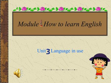 Module How to learn English Unit Language in use.