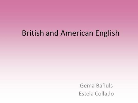British and American English Gema Bañuls Estela Collado.