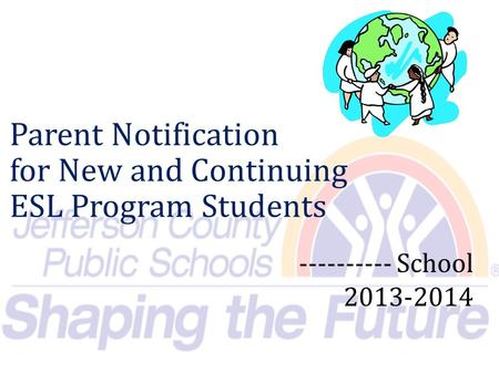 Parent Notification for New and Continuing ESL Program Students ---------- School 2013-2014.