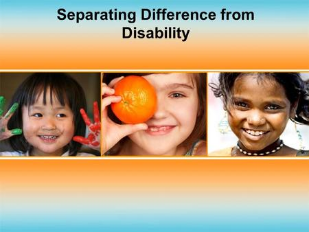 Separating Difference from Disability. Why Are We Here?