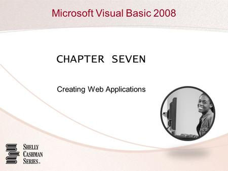 Microsoft Visual Basic 2008 CHAPTER SEVEN Creating Web Applications.