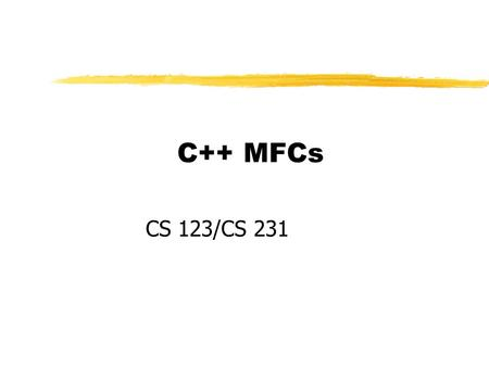 C++ MFCs CS 123/CS 231. MFC: Writing Applications for Windows zClasses in MFC make up an application framework zFramework defines the skeleton of an application.