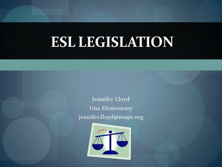 Jennifer Lloyd Una Elementary ESL LEGISLATION.