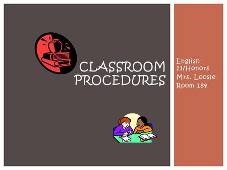 English 11/Honors Mrs. Loosle Room 184 CLASSROOM PROCEDURES.