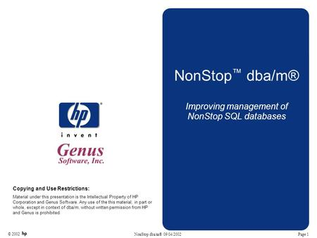 © 2002 Page 1 NonStop dba/m® 09/04/2002 NonStop ™ dba/m® Improving management of NonStop SQL databases Copying and Use Restrictions: Material under this.