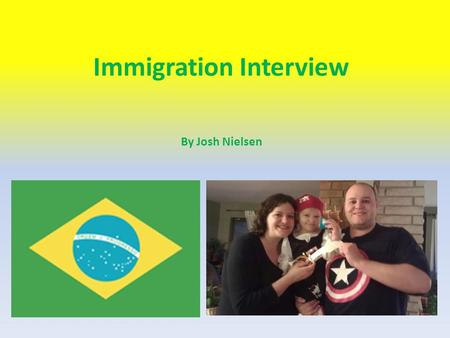 Immigration Interview By Josh Nielsen. Brazilian Facts Population: 198,739,269 Capital: Brasilia Official Name: Federative Republic of Brazil Area: 3,287,612.