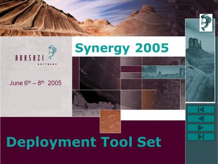 June 6 th – 8 th 2005 Deployment Tool Set Synergy 2005.