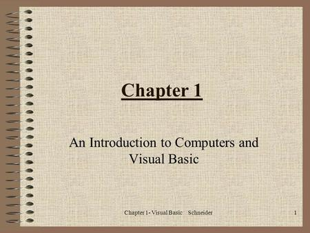 Chapter 1- Visual Basic Schneider1 Chapter 1 An Introduction to Computers and Visual Basic.