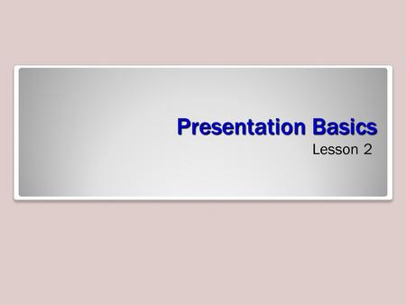 Presentation Basics Lesson 2. Software Orientation: PowerPoint's New Presentation Dialog Box PowerPoint's New Presentation window gives you many choices.