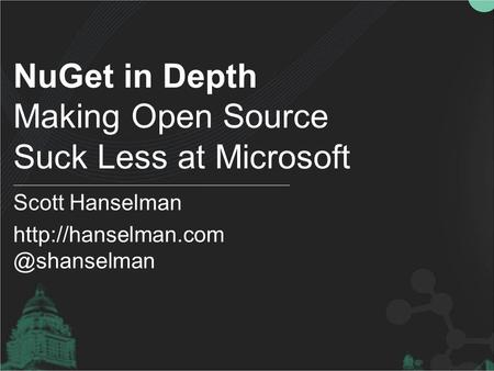 NuGet in Depth Making Open Source Suck Less at Microsoft Scott Hanselman
