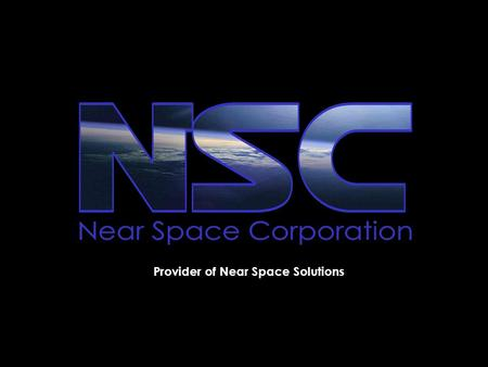 Provider of Near Space Solutions. Tactical Ballooning & Return Vehicles A New Paradigm for Low Cost Near Space Access & Persistence Near Space Corporation.