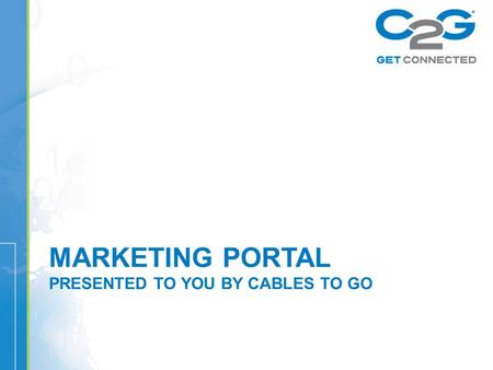 MARKETING PORTAL PRESENTED TO YOU BY CABLES TO GO.