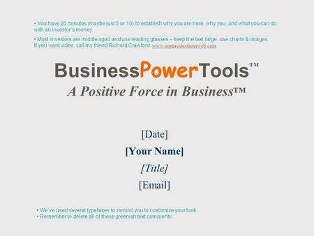 Business Power Tools ™ A Positive Force in Business ™ [Date] [Your Name] [Title] [Email] You have 20 minutes (maybe just 5 or 10) to establish why you.