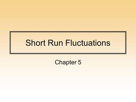 Short Run Fluctuations Chapter 5. Neoclassical Dichotomy Theory of macroeconomy where output is given by labor, capital, and TFP. TFP is given by R &