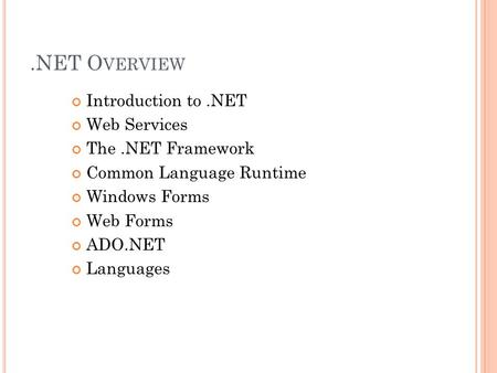.NET O VERVIEW Introduction to.NET Web Services The.NET Framework Common Language Runtime Windows Forms Web Forms ADO.NET Languages.