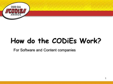 1 How do the CODiEs Work? For Software and Content companies.