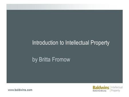 Www.baldwins.com Introduction to Intellectual Property by Britta Fromow.