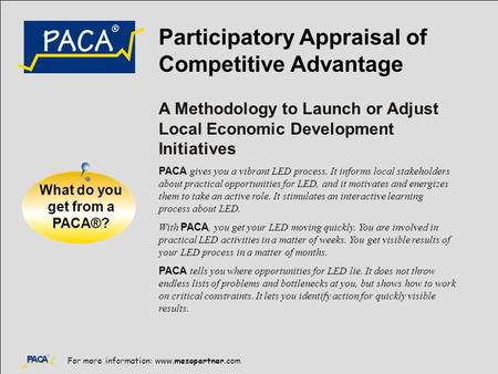 For more information: www.mesopartner.com Participatory Appraisal of Competitive Advantage A Methodology to Launch or Adjust Local Economic Development.