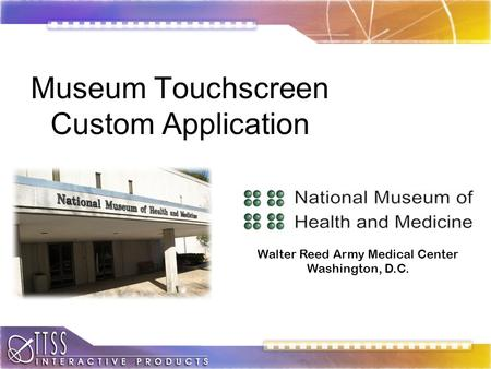 Museum Touchscreen Custom Application Walter Reed Army Medical Center Washington, D.C.
