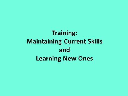 Training: Maintaining Current Skills and Learning New Ones.