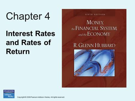 Copyright © 2008 Pearson Addison-Wesley. All rights reserved. Chapter 4 Interest Rates and Rates of Return.