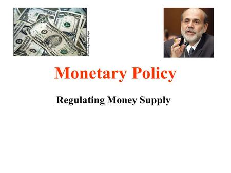"Monetary Policy Regulating Money Supply. 1.Discount Rate Changes Interest rate at which Banks borrow directly from the Fed It is only used in an ""emergency"""