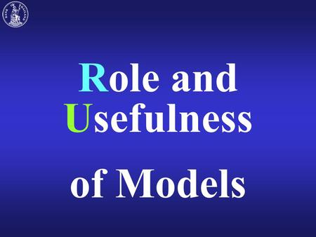 Role and Usefulness of Models Role of Models Models can be used as a tool. Models average past behavior. Models are consistent and systematic framework.