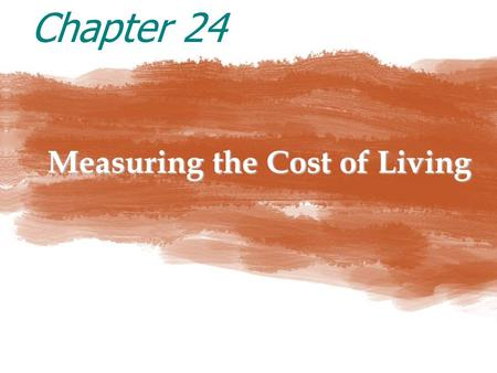 Measuring the Cost of Living Chapter 24. MEASURING THE COST OF LIVING 1 The Consumer Price Index (CPI)  measures the typical consumer's cost of living.