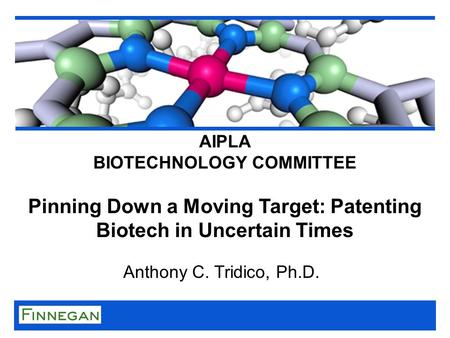 Anthony C. Tridico, Ph.D. AIPLA BIOTECHNOLOGY COMMITTEE Pinning Down a Moving Target: Patenting Biotech in Uncertain Times.
