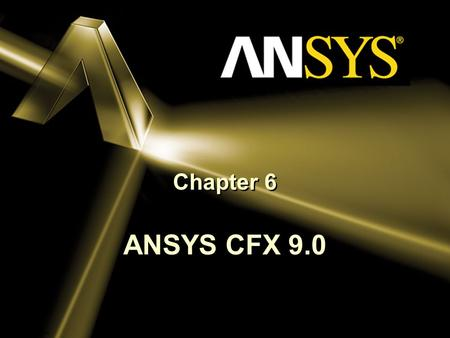 ANSYS, Inc. Proprietary © 2004 ANSYS, Inc. Chapter 6 ANSYS CFX 9.0.