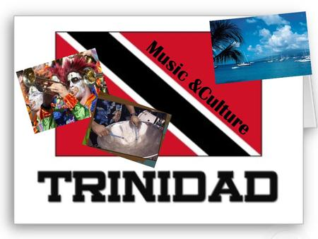 Music &Culture. Where are we? -Trinidad is located in the Caribbean off the coast of Venezuela -It shares land with its neighbor Tobago -These two countries.