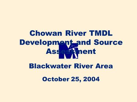 Chowan River TMDL Development and Source Assessment Blackwater River Area October 25, 2004.