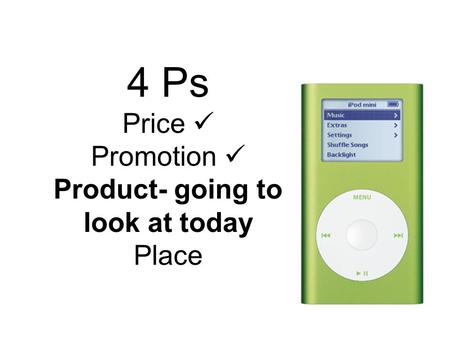 4 Ps Price Promotion Product- going to look at today Place.