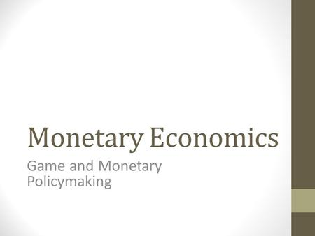 Monetary Economics Game and Monetary Policymaking.