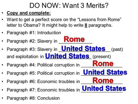 "DO NOW: Want 3 Merits? Copy and complete: Want to get a perfect score on the ""Lessons from Rome"" letter to Obama? It might help to write 8 paragraphs."