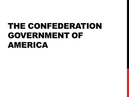 THE CONFEDERATION GOVERNMENT OF AMERICA. ESSENTIAL QUESTION: What were the achievements and problems with the Confederation government after the American.