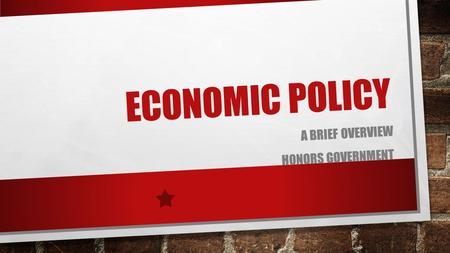 ECONOMIC POLICY A BRIEF OVERVIEW HONORS GOVERNMENT.