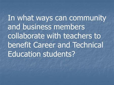 In what ways can community and business members collaborate with teachers to benefit Career and Technical Education students?