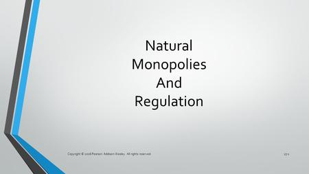 Copyright © 2006 Pearson Addison-Wesley. All rights reserved.13-1 Natural Monopolies And Regulation.