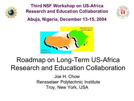 Roadmap on Long-Term US-Africa Research and Education Collaboration Joe H. Chow Rensselaer Polytechnic Institute Troy, New York, USA Third NSF Workshop.