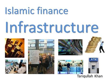 Islamic finance Infrastructure Tariqullah Khan. Financial infrastructure comprises of the resources, support, protection, facilities and utilities that.