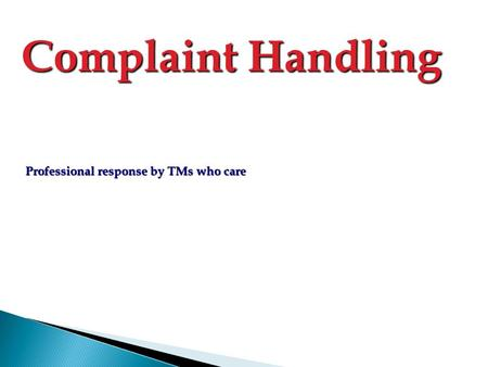 Complaint Handling Professional response by TMs who care.