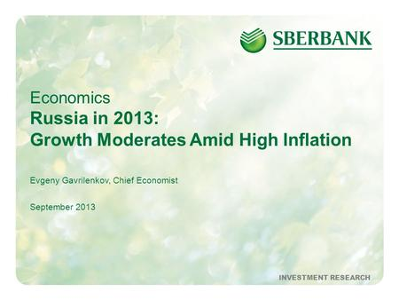 1September 2013INVESTMENT RESEARCH Economics Russia in 2013: Growth Moderates Amid High Inflation Evgeny Gavrilenkov, Chief Economist September 2013 INVESTMENT.