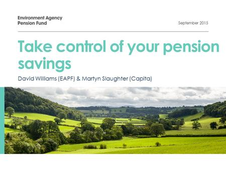 David Williams (EAPF) & Martyn Slaughter (Capita) Take control of your pension savings September 2015.