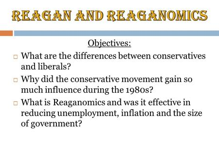 Objectives:  What are the differences between conservatives and liberals?  Why did the conservative movement gain so much influence during the 1980s?