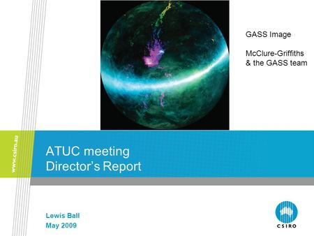 ATUC meeting Director's Report Lewis Ball May 2009 GASS Image McClure-Griffiths & the GASS team.