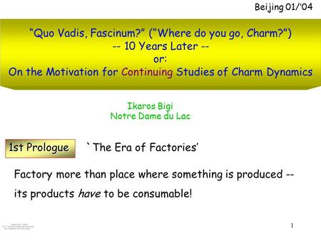"1 ""Quo Vadis, Fascinum?"" (""Where do you go, Charm?"") -- 10 Years Later -- or: On the Motivation for Continuing Studies of Charm Dynamics Beijing 01/'04."